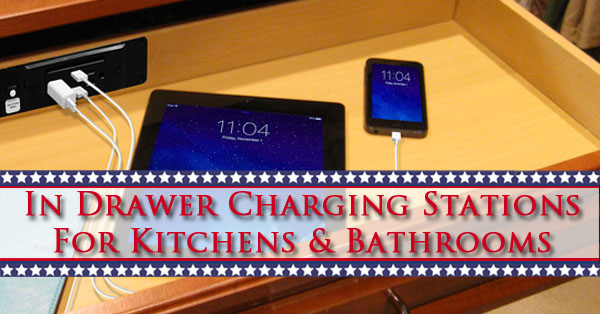 In Drawer Charging Stations For Kitchens Bathrooms