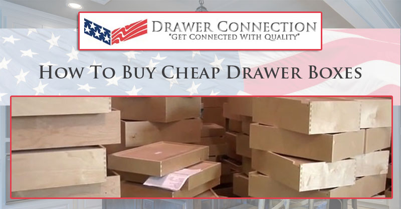 How To Buy Cheap Drawer Boxes