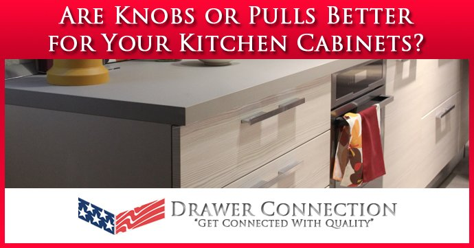 Are Knobs Or Pulls Better For Your Kitchen Cabinets