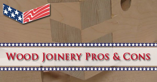 Wood Joinery Pros & Cons